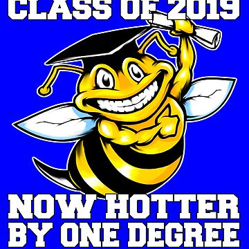 Class Of 2019 Hotter By One Degree Graduation Bee by fantasticdesign
