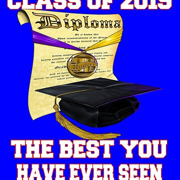 Class Of 2019 Best You Have Ever Seen Diploma by fantasticdesign