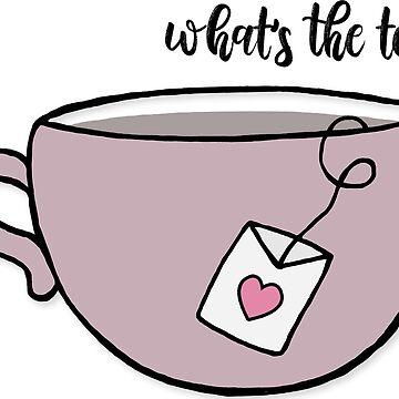 what's the tea? by mynameisliana