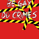 Be Gay, Do Crimes by Queerest Gear