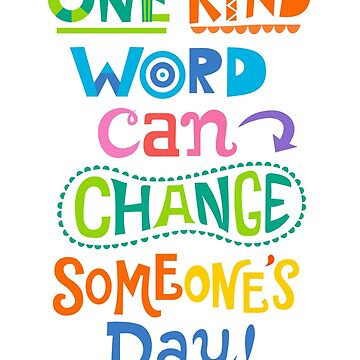 One kind word can change someone's day by andibird