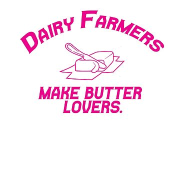 Dairy farmers make butter lovers. by Faba188