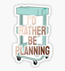 I'd Rather Be Planning Sticker Sticker