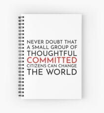Cuaderno de espiral Nunca dudes que un pequeño grupo de ciudadanos reflexivos y comprometidos pueden cambiar el mundo. El ala oeste