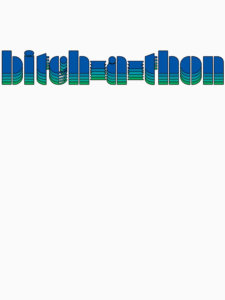 bitch-a-thon (blue-green) by vagnerwhitehead