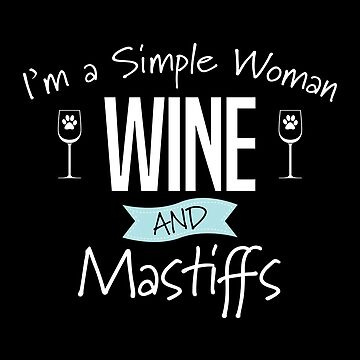 Mastiff Dog Design Womens - Im A Simple Woman Wine And Mastiffs by kudostees