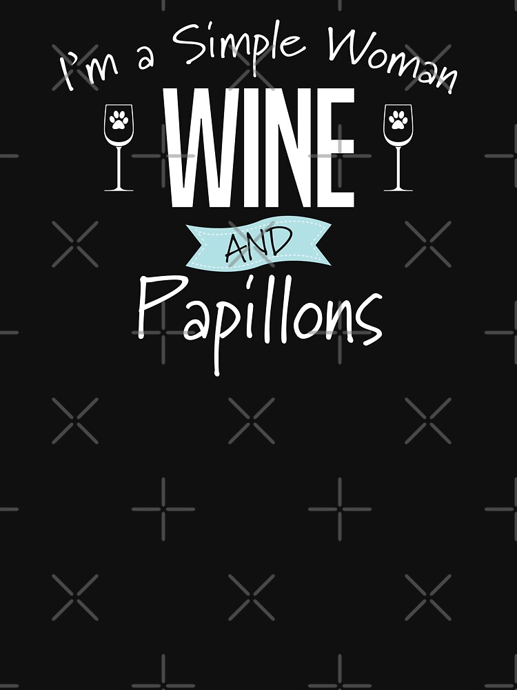 Papillon Dog Design Womens - Im A Simple Woman Wine And Papillons by kudostees