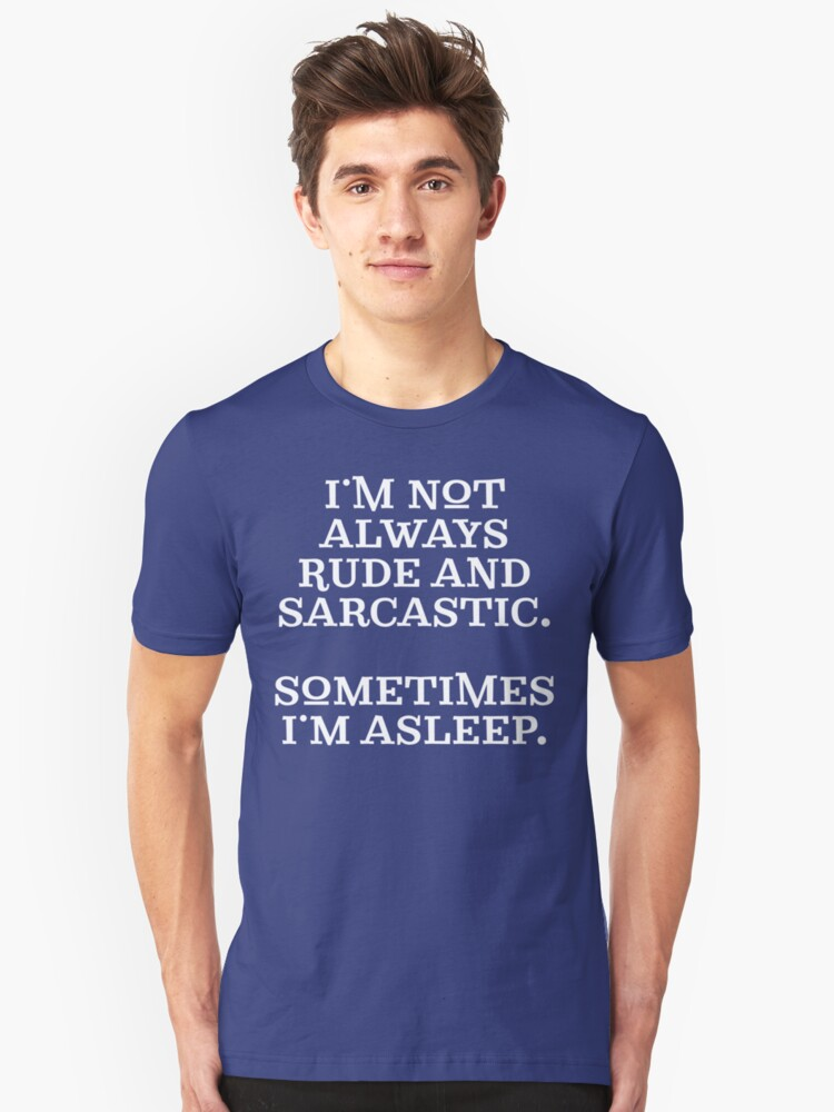Funny Rude and Sarcastic T Shirt Unisex T-Shirt Front