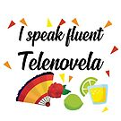 I speak fluent telenovela by storms98
