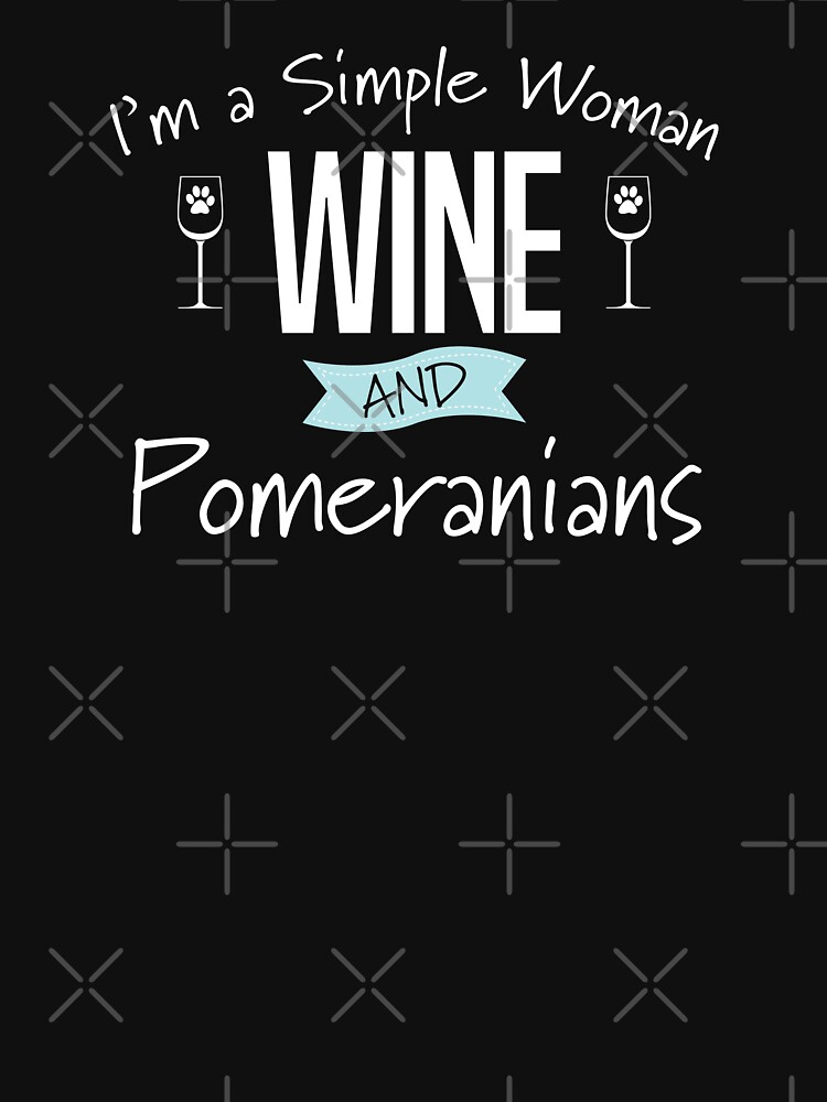 Pomeranian Dog Design Womens - Im A Simple Woman Wine And Pomeranians by kudostees