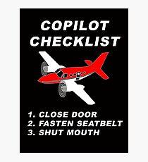 COPILOT CHECKLIST - 1. CLOSE DOORS, 2. FASTEN SEATBELT, 3. SHUT MOUTH Photographic Print
