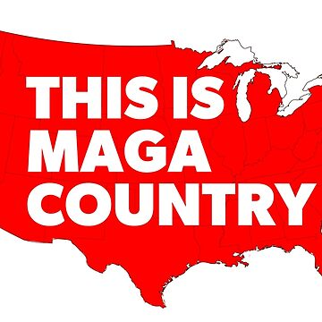 This Is MAGA Country.  by CentipedeNation