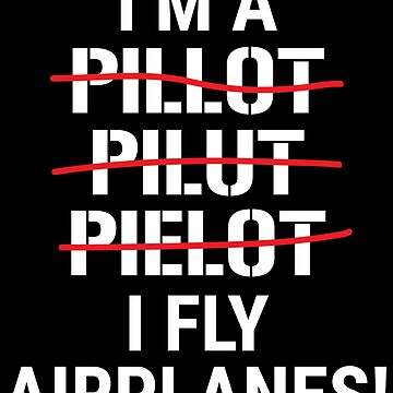 I'm A Pilot I Fly Airplanes Funny Grammar T-shirt by zcecmza