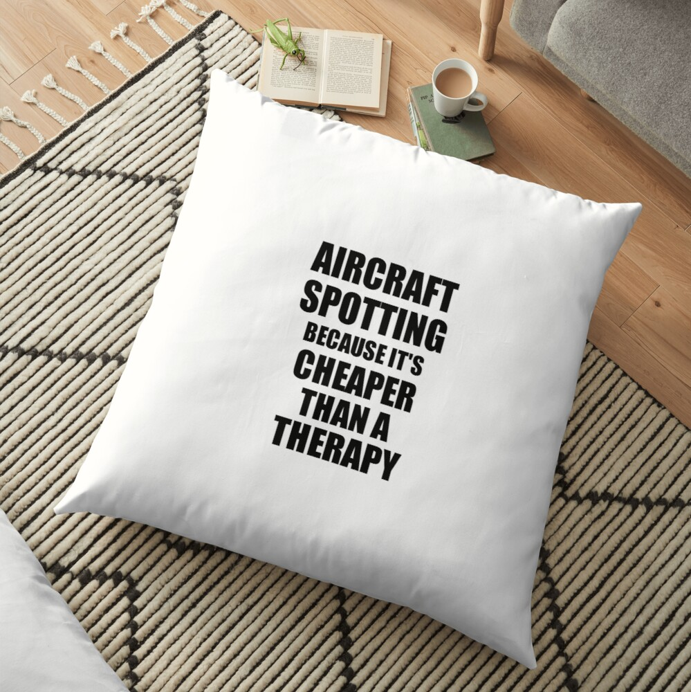 Aircraft Spotting Cheaper Than a Therapy Funny Hobby Gift Idea Bodenkissen