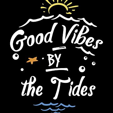 Good vibes by the tides by PM-TShirts