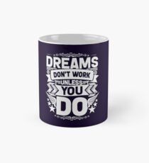 DREAMS DON'T WORK UNLESS YOU DO! Mug