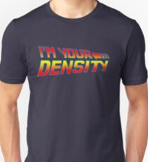 I'm Your Density Unisex T-Shirt