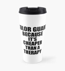 Color Guard Cheaper Than a Therapy Funny Hobby Gift Idea Travel Mug
