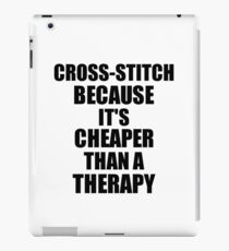 Cross-Stitch Cheaper Than a Therapy Funny Hobby Gift Idea iPad Case/Skin