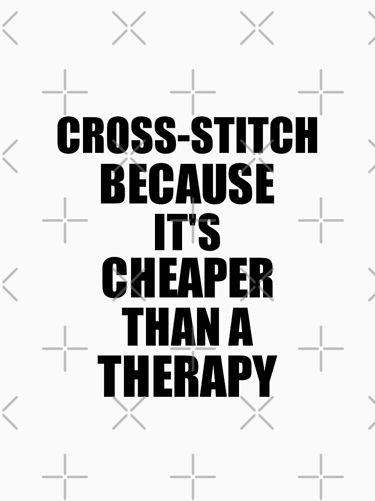Cross-Stitch Cheaper Than a Therapy Funny Hobby Gift Idea by FunnyGiftIdeas