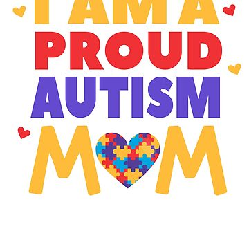 I Am A Proud Autism Mom - Autistic Support Awareness by EcoKeeps
