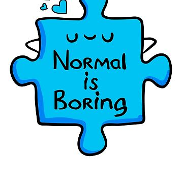 Normal is Boring - Puzzle Piece Awareness Support Gift by EcoKeeps