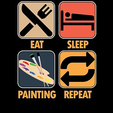 Eat Sleep Painting Repeat Painters Artistic Portrait Sketch Illustration Gift by TomGiantDesign