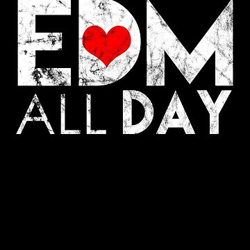 EDM All Day Disco Rave Electronic Dance Music Club Party DJ Dancing Clubbing Gift by TomGiantDesign