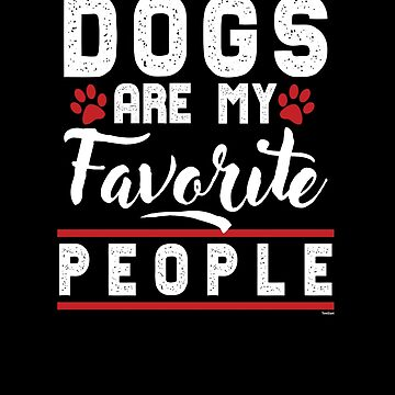 Dogs Are My Favorite Dog Owners Doggie Puppy Puppies Animal Lovers Animal Rights Gift by TomGiantDesign
