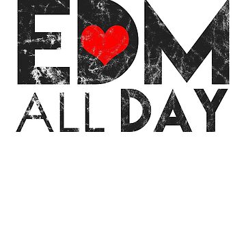 EDM All Day Electronic Dance Music Club Disco Party DJ Dancing Clubbing Gift by TomGiantDesign