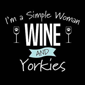 Yorkshire Terrier Dog Design Womens - Im A Simple Woman Wine And Yorkies by kudostees