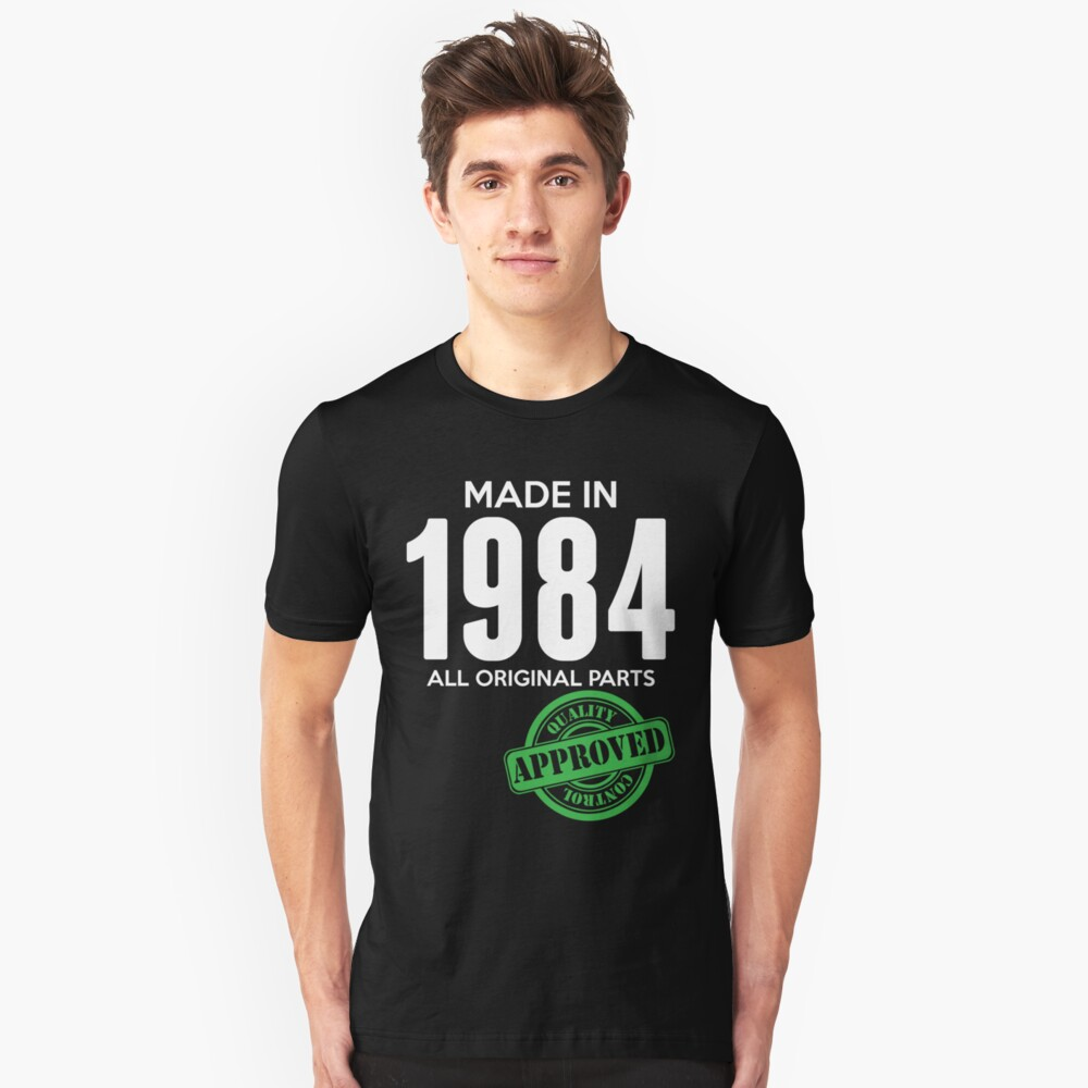 Made In 1984 All Original Parts - Quality Control Approved Unisex T-Shirt Front
