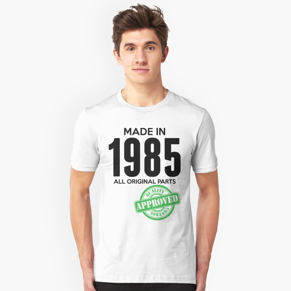 Made In 1985 All Original Parts - Quality Control Approved Unisex T-Shirt Front