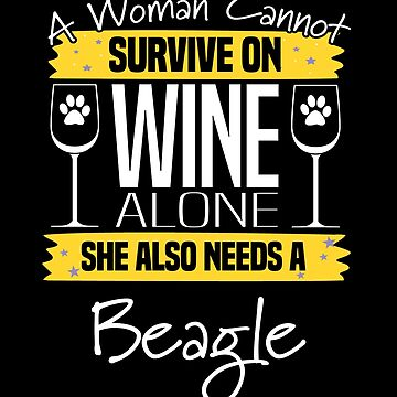 Beagle Dog Design Womens - A Woman Cannot Survive On Wine Alone She Also Needs A Beagle by kudostees
