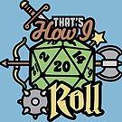 This Is How I Roll by artlahdesigns