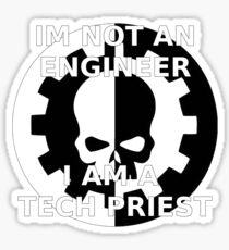 Im Not An Engineer, I Am A Tech Priest   40k Mechanicus Sticker