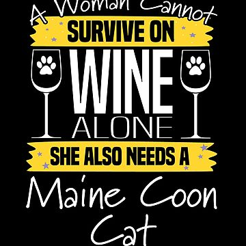 Maine Coon Cat Design Womens - A Woman Cannot Survive On Wine Alone She Also Needs A Maine Coon Cat by kudostees