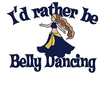 I'd rather be belly dancing  by Boogiemonst
