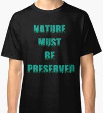 Die Natur muss erhalten bleiben Classic T-Shirt