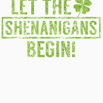 Let the Shenanigans Begin ST Patricks Day Green by doggopupper