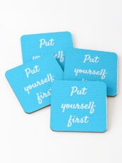 Put yourself first Coasters