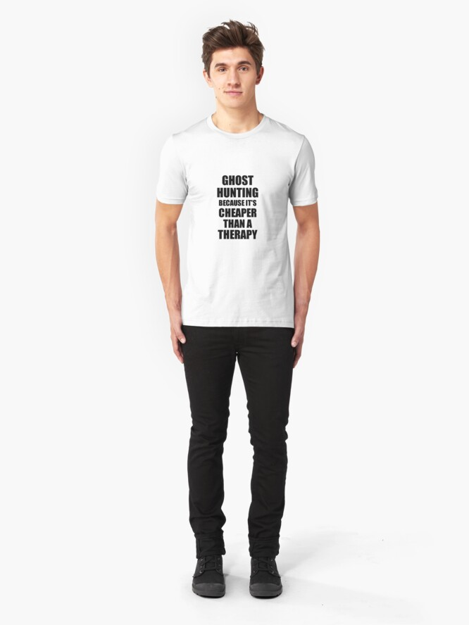 Alternate view of Ghost Hunting Cheaper Than a Therapy Funny Hobby Gift Idea Slim Fit T-Shirt