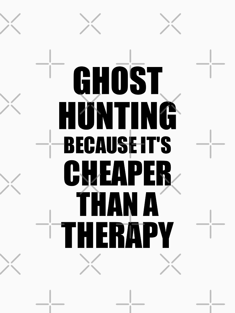 Ghost Hunting Cheaper Than a Therapy Funny Hobby Gift Idea by FunnyGiftIdeas