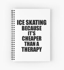 Ice Skating Cheaper Than a Therapy Funny Hobby Gift Idea Spiralblock