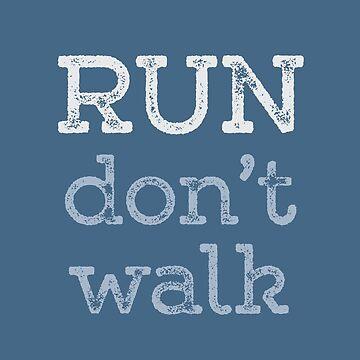 RUN - don't walk! by picklejarnz