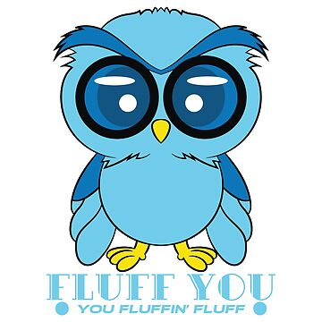 "For all owl lovers and owl owners! ""Fluff you Fluffin 'Fluff"" is the sweetest thing an owl can say! by Customdesign200"