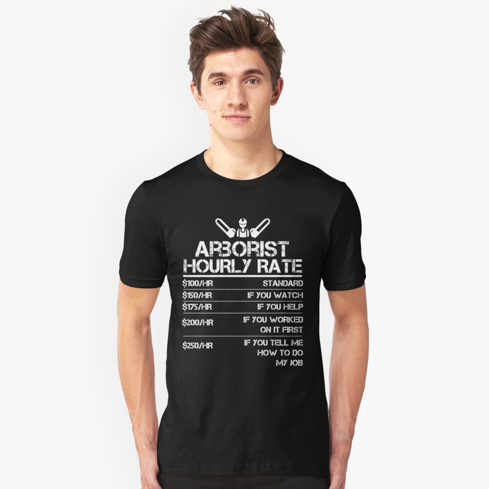 Arborist Hourly Rate Funny Gift Shirt For Men Labor Rates Unisex T-Shirt Front