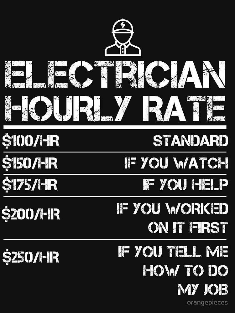 Electrician Hourly Rate Funny Gift Shirt For Men Labor Rates by orangepieces