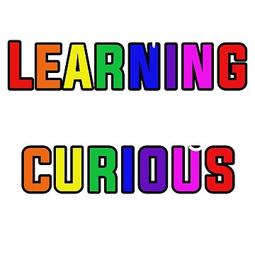 Keep Learning And Stay Curious T-Shirt by noirty