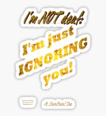 ... I'm just ignorning you! Sticker